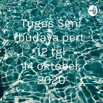 Tugas Seni budaya pert 12 tgl 14 oktober 2020