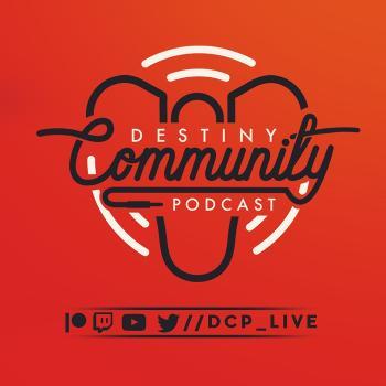 Destiny Community Podcast