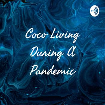 Coco Living During A Pandemic