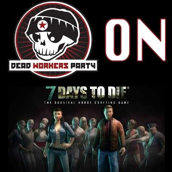 Dead Workers Party, On 7 Days to Die