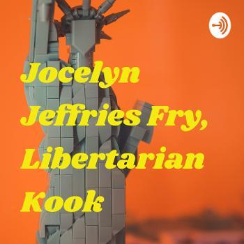 Jocelyn Jeffries Fry, Libertarian Kook