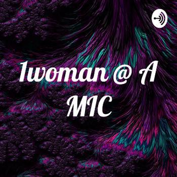 1woman @ A MIC