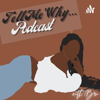 Tell Me Why… Podcast