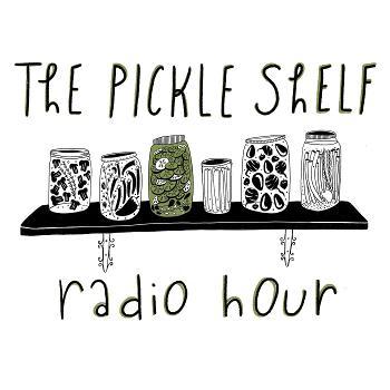 The Pickle Shelf Radio Hour