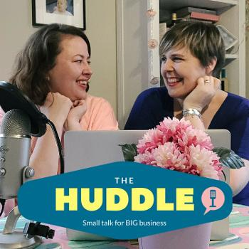 The Huddle podcast - Small talk for big business   Online Marketing   Business Strategy