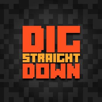 Dig Straight Down - A Minecraft Podcast