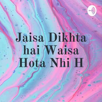 Jaisa Dikhta hai Waisa Hota Nhi H