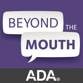 Beyond the Mouth: ADA's practice podcast