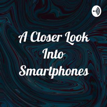 A Closer Look Into Smartphones