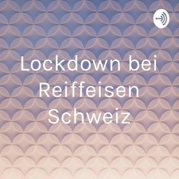 Lockdown bei Reiffeisen Schweiz