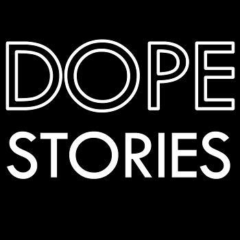 Dope Stories