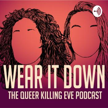 Wear It Down: The Queer Killing Eve Podcast