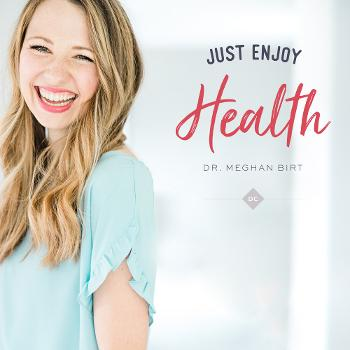Just Enjoy Health with Dr. Meghan Birt