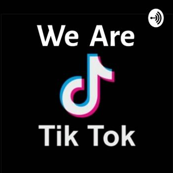 We Are Tik Tok