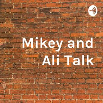 Mikey and Ali Talk
