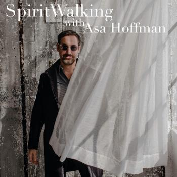 SpiritWalking with Asa Hoffman