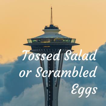 Tossed Salad or Scrambled Eggs