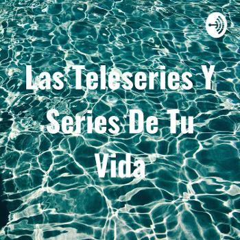 Las Teleseries Y Series De Tu Vida