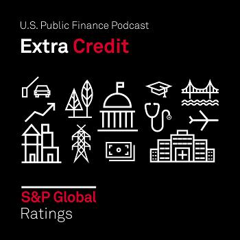 Extra Credit: S&P Global Ratings' Public Finance Podcast