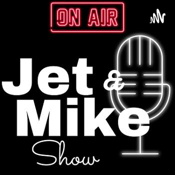 The Jet & Mike show