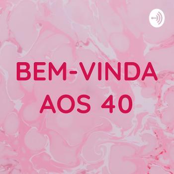 BEM-VINDA AOS 40