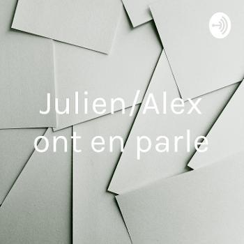 Julien/Alex ont en parle