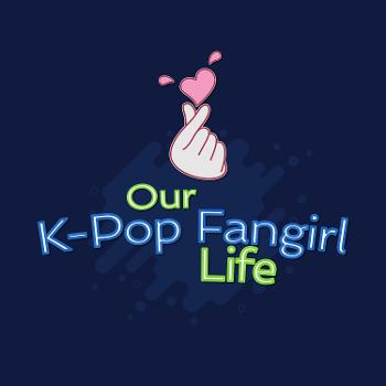 Our K-Pop Fangirl Life