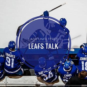 LADS Unfiltered: Leafs Talk