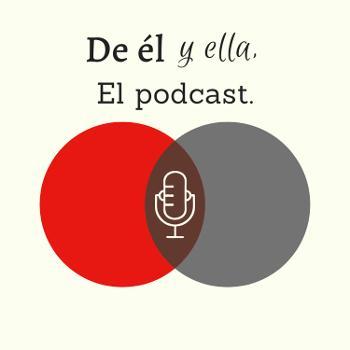 De el y ella, el podcast.