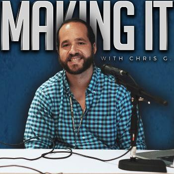 Making It with Chris G.