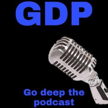 Go Deep the podcast (GDP)