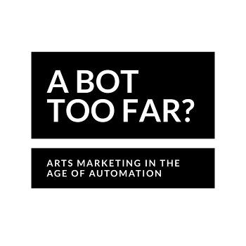 A Bot Too Far? Arts Marketing in the Age of Automation