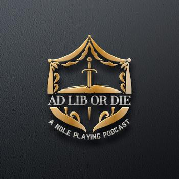 Ad Lib or Die: A role playing podcast