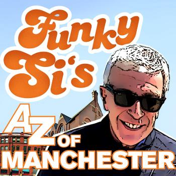 Funky Si's A-Z of Manchester