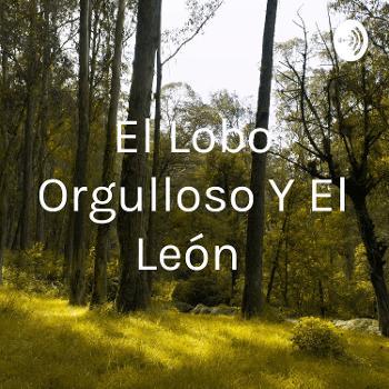 El Lobo Orgulloso Y El León