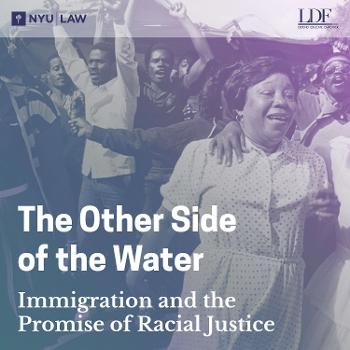 The Other Side of the Water: Immigration and the Promise of Racial Justice