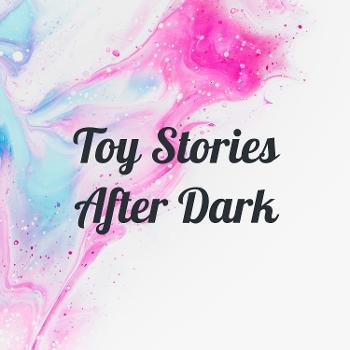 Toy Stories After Dark