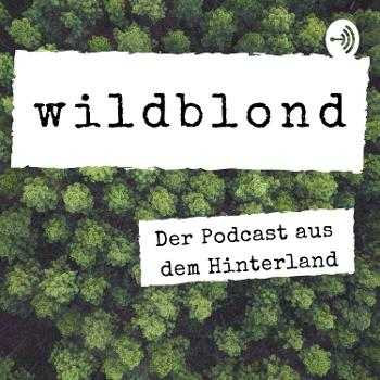 wildblond - Der Podcast aus dem Hinterland