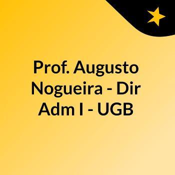 Prof. Augusto Nogueira - Dir Adm I - UGB