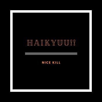 Haikyuu Nice Kill!
