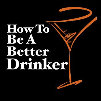 How To Be A Better Drinker