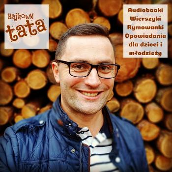 Bajkowy Tata - audiobooki, wierszyki, rymowanki, opowiadania dla dzieci i m?odzie?y