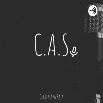 C.A.S - Cerita Apa Saja