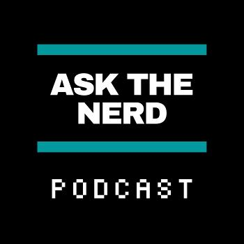 Ask the Nerd Podcast