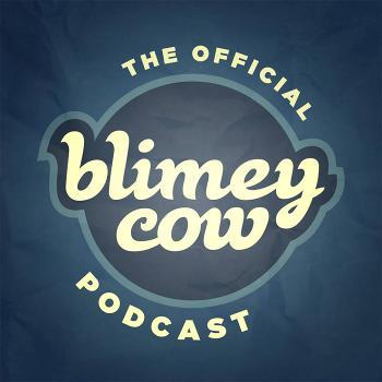The Blimey Cow Podcast