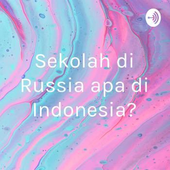 Sekolah di Russia apa di Indonesia?