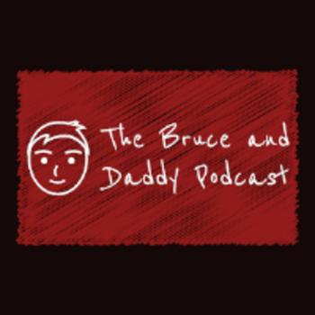The Bruce and Daddy Podcast