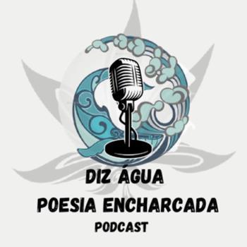 Diz água Poesia encharcada Podcast