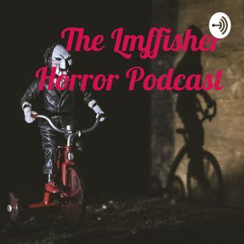 The Lmffisher Horror Podcast