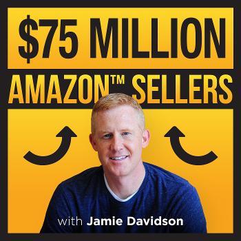 The $75 Million Amazon Seller Podcast
